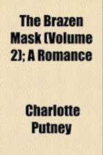 The Brazen Mask (Volume 2); A Romance af Charlotte Putney