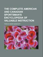 The Complete American and Canadian Sportsman's Encyclopedia of Valuable Instruction af Francis H. Buzzacott