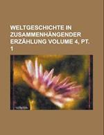 Weltgeschichte in Zusammenhangender Erzahlung Volume 4, PT. 1 af Anonymous, Charles F. Deems