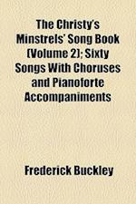 The Christy's Minstrels' Song Book (Volume 2); Sixty Songs with Choruses and Pianoforte Accompaniments af Frederick Buckley