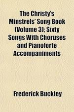 The Christy's Minstrels' Song Book (Volume 3); Sixty Songs with Choruses and Pianoforte Accompaniments af Frederick Buckley
