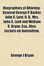 Biographies of Attorney-General George P. Barker, John C. Lord, D. D., Mrs. John C. Lord and William G. Bryan, Esq., Also, Lecture on Journalism. af George J. Bryan