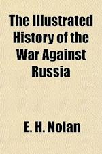The Illustrated History of the War Against Russia Volume 1 af E. H. Nolan, Edward Henry Nolan