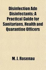 Disinfection Adn Disinfectants; A Practical Guide for Sanitarians, Health and Quarantine Officers af M. J. Rosenau