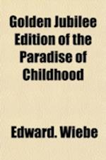Golden Jubilee Edition of the Paradise of Childhood af Edward Wiebe, Edward Wieb