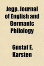 Jegp; Journal of English and Germanic Philology af University Of Illinois College, Gustaf E. Karsten