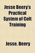 Jesse Beery's Practical System of Colt Training af Jesse Beery