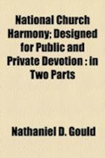 National Church Harmony; Designed for Public and Private Devotion af Nathaniel D. Gould