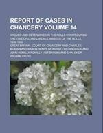Report of Cases in Chancery; Argued and Determined in the Rolls Court During the Time of Lord Landale, Master of the Rolls, 1838-1866 Volume 14 af Great Britain Court Of Chancery, W. J. King