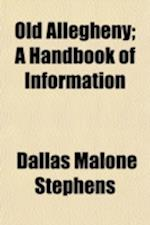 Old Allegheny; A Handbook of Information af Dallas Malone Stephens