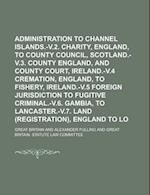 Administration to Channel Islands.-V.2. Charity, England, to County Council, Scotland.-V.3. County Court, England, and County Court, Ireland.-V.4 Crem af Great Britain, John Franklin Bair