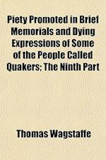 Piety Promoted in Brief Memorials and Dying Expressions of Some of the People Called Quakers; The Ninth Part af Thomas Wagstaffe