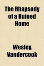 The Rhapsody of a Ruined Home af Wesley Vandercook