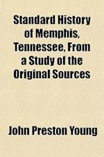 Standard History of Memphis, Tennessee, from a Study of the Original Sources af John Preston Young