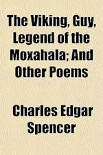 The Viking, Guy, Legend of the Moxahala; And Other Poems af Charles Edgar Spencer
