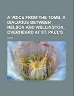 A Voice from the Tomb. a Dialogue Between Nelson and Wellington, Overheard at St. Paul's af G. L. M. Strauss