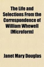 The Life and Selections from the Correspondence of William Whewell [Microform] af Janet Mary Douglas