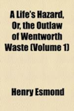 A Life's Hazard, Or, the Outlaw of Wentworth Waste (Volume 1) af Henry Esmond
