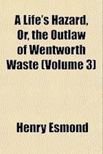 A Life's Hazard, Or, the Outlaw of Wentworth Waste (Volume 3) af Henry Esmond