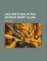Life-Sketches of REV. George Henry Clark af Uriah Clark