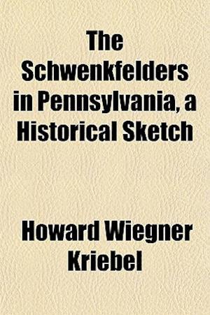 Bog, paperback The Schwenkfelders in Pennsylvania, a Historical Sketch af Howard Wiegner Kriebel