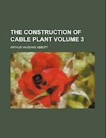 The Construction of Cable Plant Volume 3