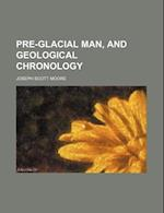 Pre-Glacial Man, and Geological Chronology af Joseph Scott Moore