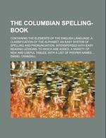 The Columbian Spelling-Book; Containing the Elements of the English Language af Daniel Crandall
