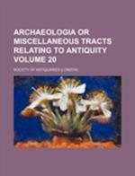 Archaeologia or Miscellaneous Tracts Relating to Antiquity Volume 20 af Society Of Antiquaries