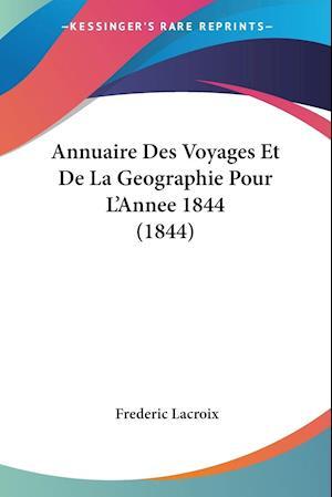 Annuaire Des Voyages Et De La Geographie Pour L'Annee 1844 (1844)
