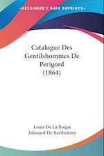 Catalogue Des Gentilshommes de Perigord (1864) af Edouard De Barthelemy, Louis De La Roque