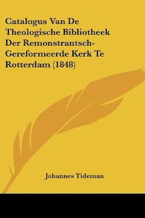 Catalogus Van De Theologische Bibliotheek Der Remonstrantsch-Gereformeerde Kerk Te Rotterdam (1848)
