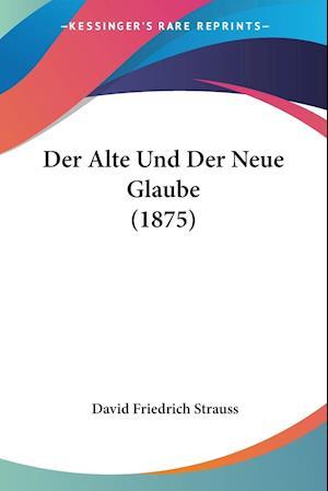 Der Alte Und Der Neue Glaube (1875)