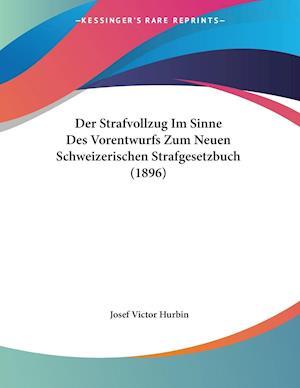 Der Strafvollzug Im Sinne Des Vorentwurfs Zum Neuen Schweizerischen Strafgesetzbuch (1896)