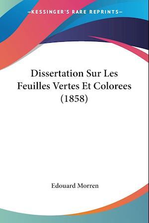 Dissertation Sur Les Feuilles Vertes Et Colorees (1858)