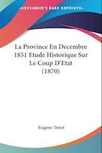 La Province En Decembre 1851 Etude Historique Sur Le Coup D'Etat (1870) af Eugene Tenot