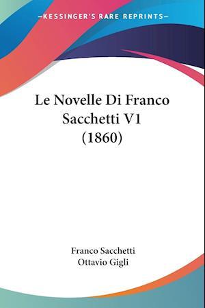 Le Novelle Di Franco Sacchetti V1 (1860)