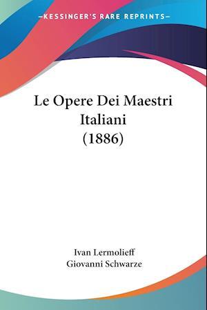 Le Opere Dei Maestri Italiani (1886)
