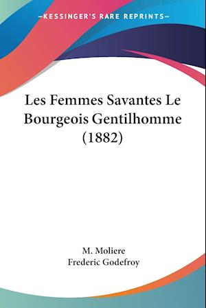 Les Femmes Savantes Le Bourgeois Gentilhomme (1882)