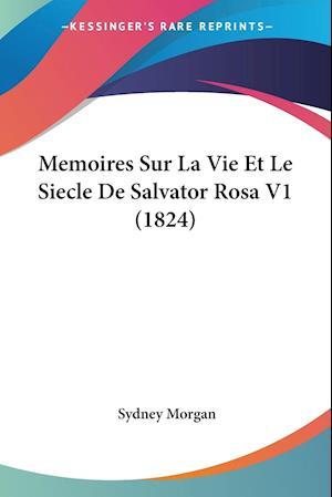 Memoires Sur La Vie Et Le Siecle De Salvator Rosa V1 (1824)