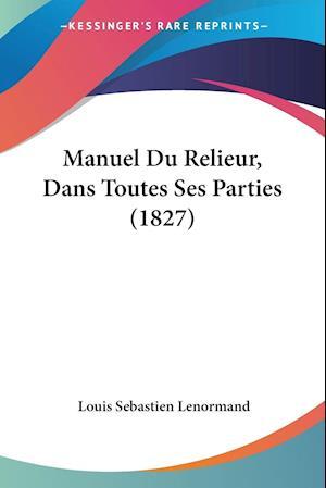Manuel Du Relieur, Dans Toutes Ses Parties (1827)