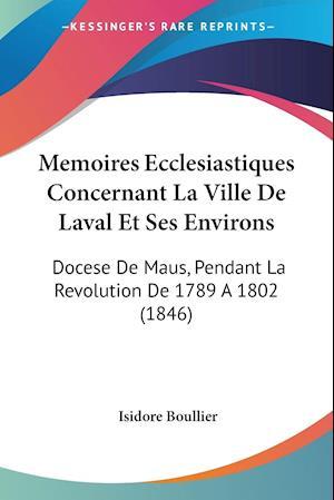 Memoires Ecclesiastiques Concernant La Ville De Laval Et Ses Environs