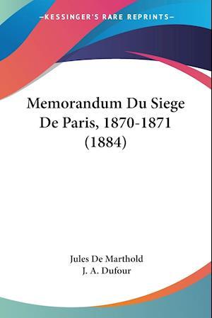 Memorandum Du Siege De Paris, 1870-1871 (1884)