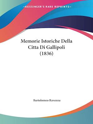 Memorie Istoriche Della Citta Di Gallipoli (1836)
