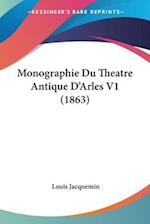 Monographie Du Theatre Antique D'Arles V1 (1863) af Louis Jacquemin