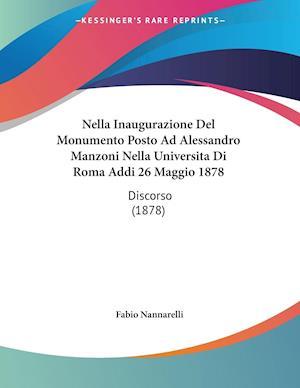Nella Inaugurazione Del Monumento Posto Ad Alessandro Manzoni Nella Universita Di Roma Addi 26 Maggio 1878
