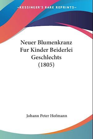 Neuer Blumenkranz Fur Kinder Beiderlei Geschlechts (1805)