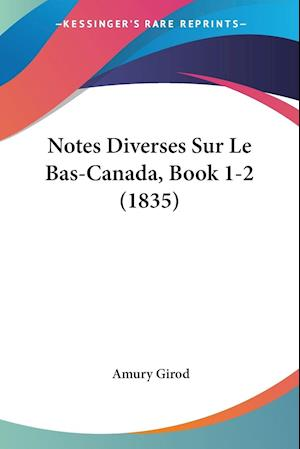 Notes Diverses Sur Le Bas-Canada, Book 1-2 (1835)