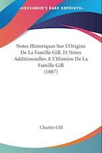 Notes Historiques Sur L'Origine de La Famille Gill, Et Notes Additionnelles A L'Histoire de La Famille Gill (1887) af Charles Gill