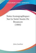 Notes Iconographiques Sur Le Saint-Suaire de Besancon (1884) af Jules Gauthier